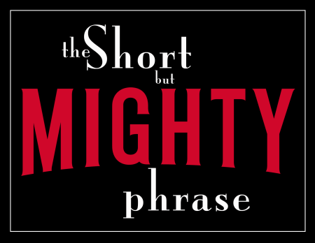 Short and Mighty Phrase